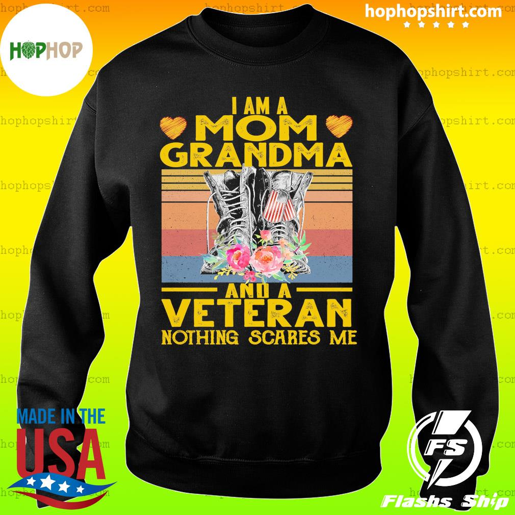 I Am A Mom Grandma And A Veteran Nothing Scares Me Vintage Retro Shirt Sweater