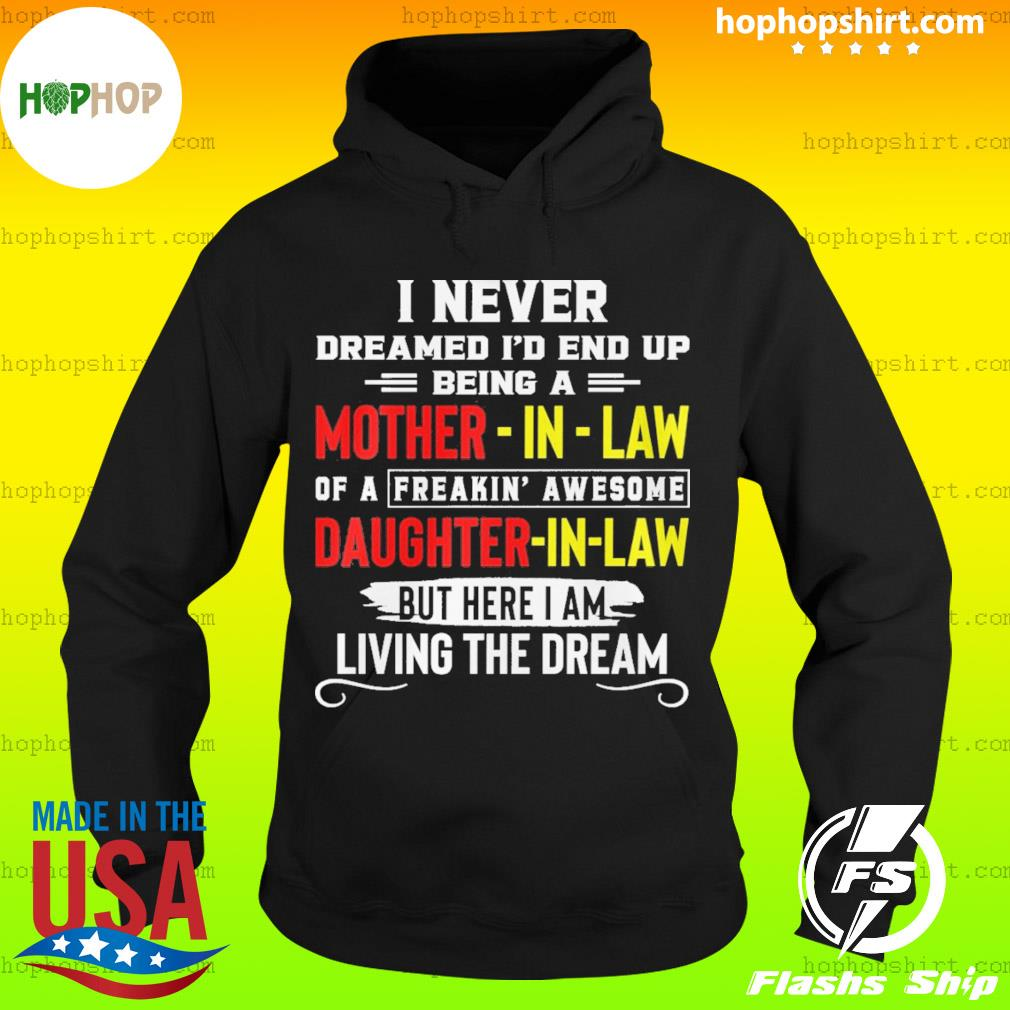 I Never Dreamed I'd End Up Being A Mother-in-law Daughter-in-law Living The Dream Shirt Hoodie
