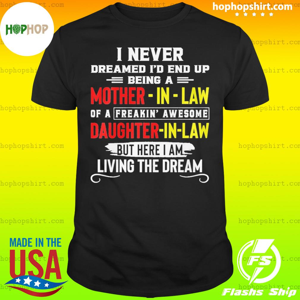 I Never Dreamed I'd End Up Being A Mother-in-law Daughter-in-law Living The Dream Shirt