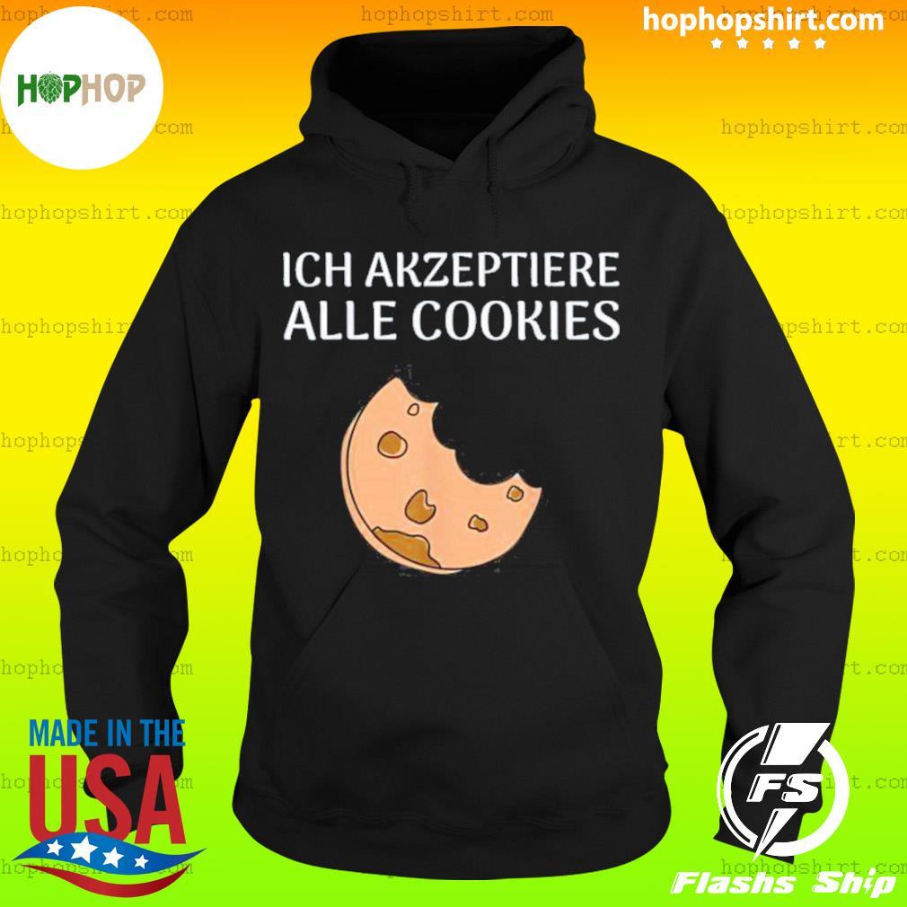 Ich Akzeptiere Alle Cookies Shirt Hoodie