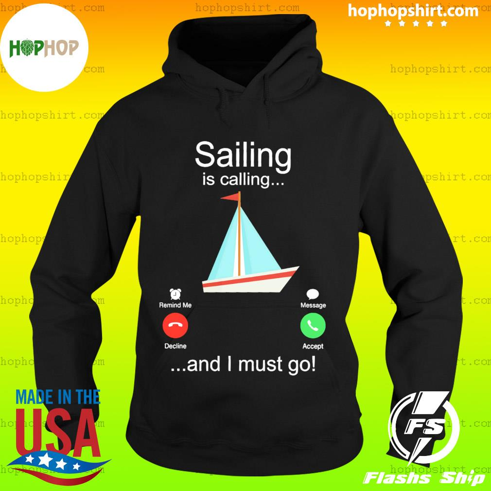 Boat Sailing Is Calling And I Must Go Shirt Hoodie