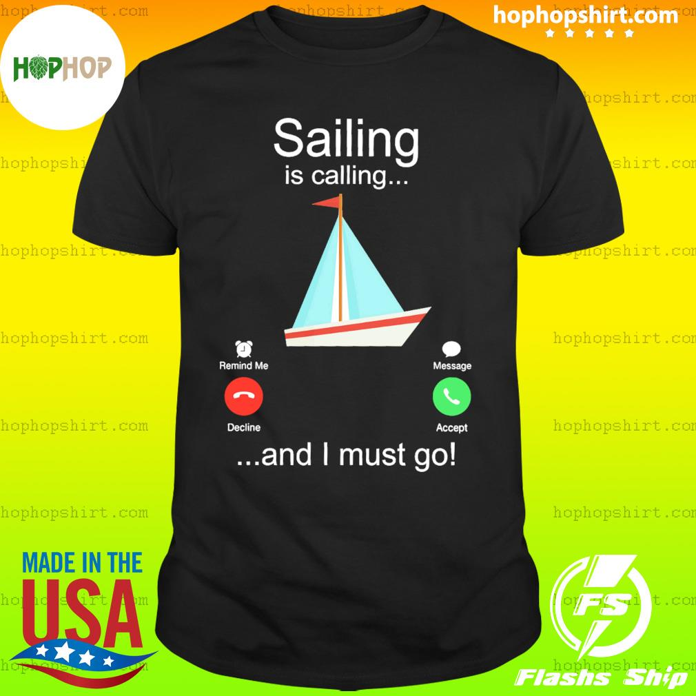 Boat Sailing Is Calling And I Must Go Shirt