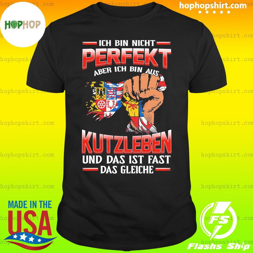 Ich Bin Nicht Perfekt Kutzleben Und Das Ist Fast Das Gleiche Shirt