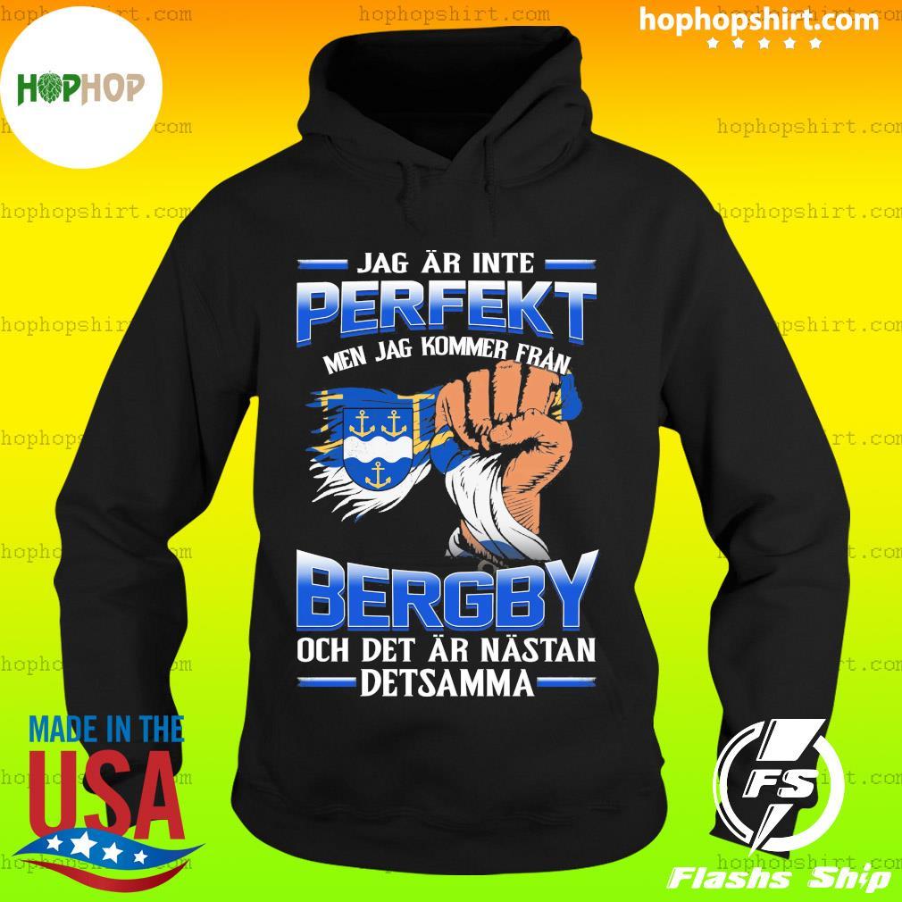 Jag Ar Inte Perfekt Bergby Och Det Ar Nastan Detsamma Shirt Hoodie