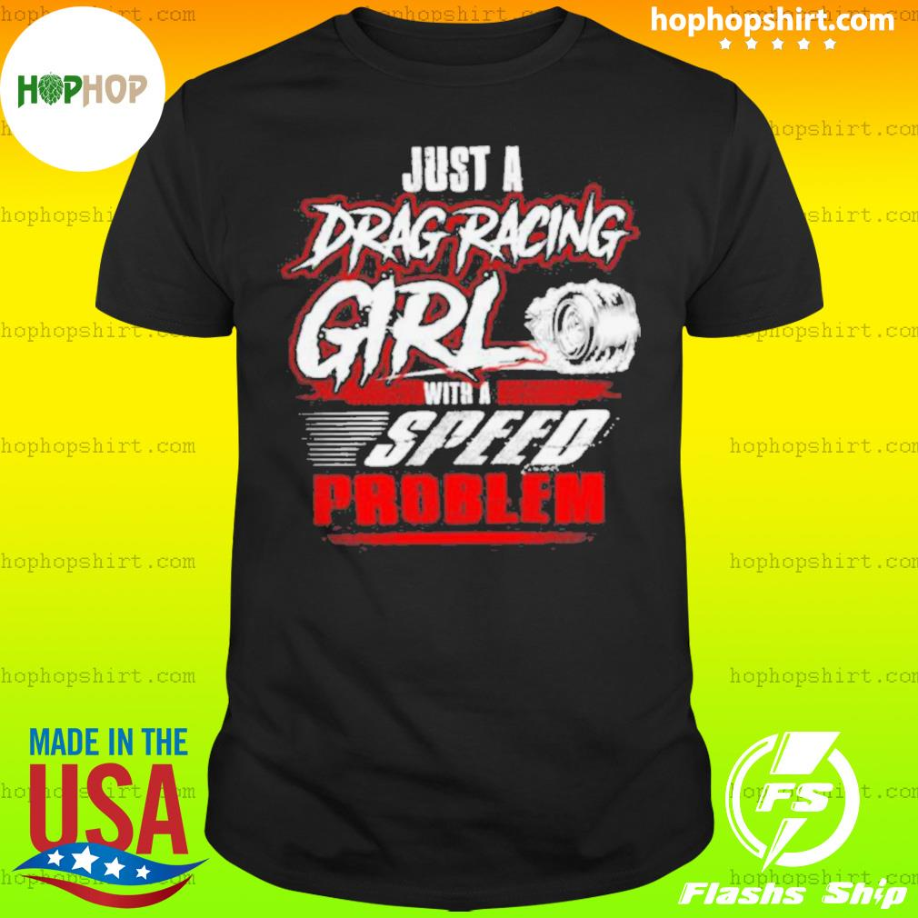 Just A Drag Racing Girl With A Speed Problem shirt