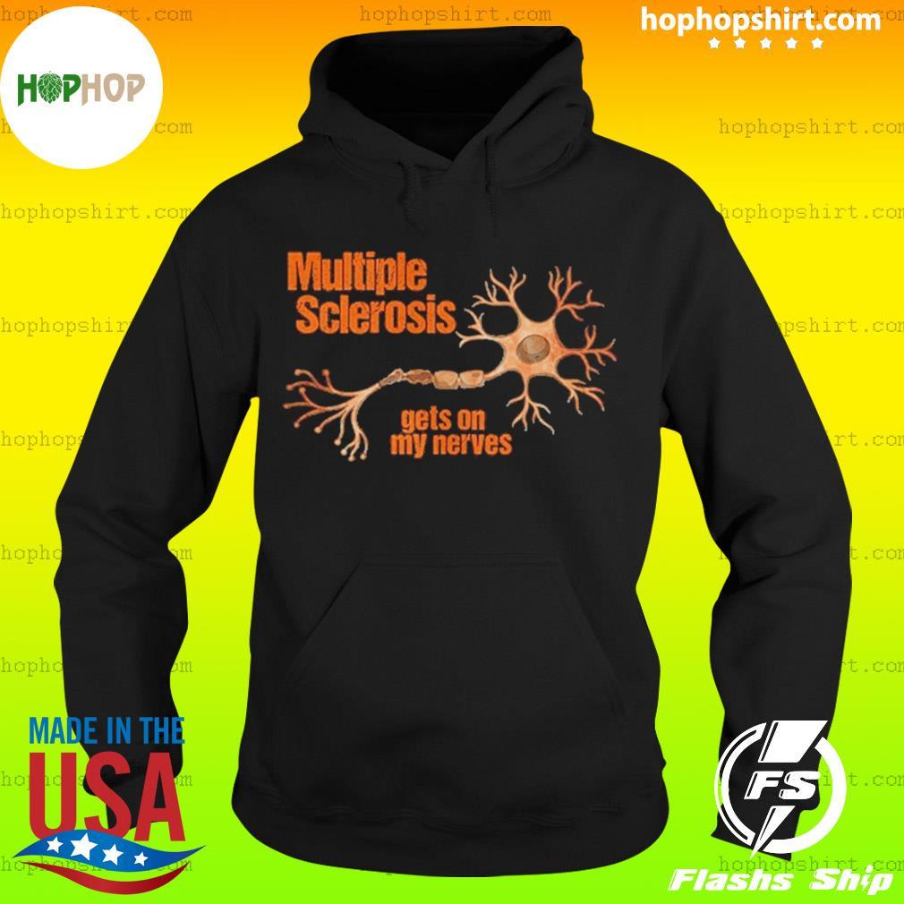Multiple Sclerosis Gets On My Nerves Shirt Hoodie