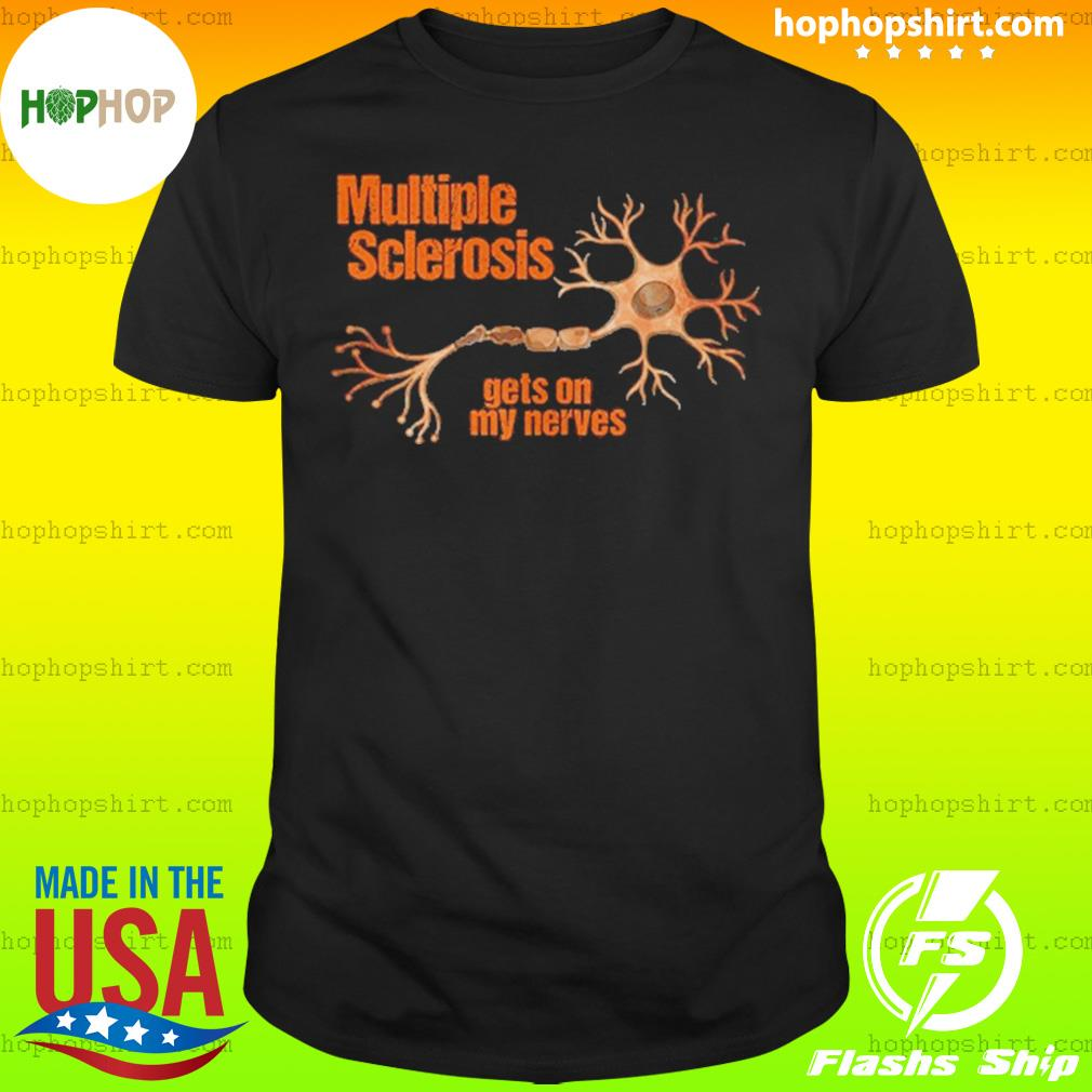 Multiple Sclerosis Gets On My Nerves Shirt