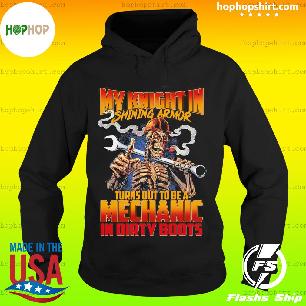 My Knight In Shining Armor Turns Out To Be A Mechanic In Dirty Boots Shirt Hoodie