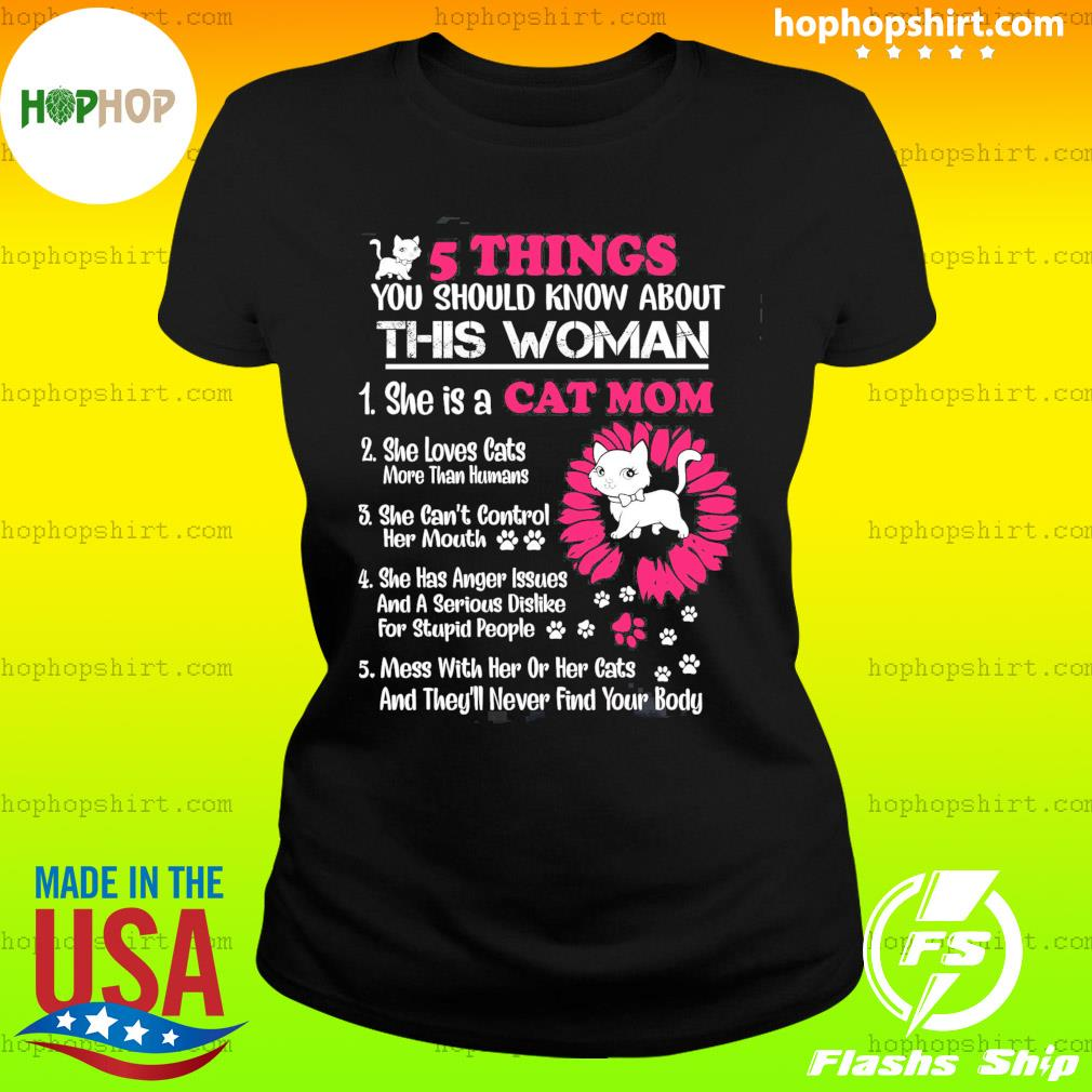 5 Things You Should Know About This Woman She Is A Cat Mom Shirt Ladies Tee