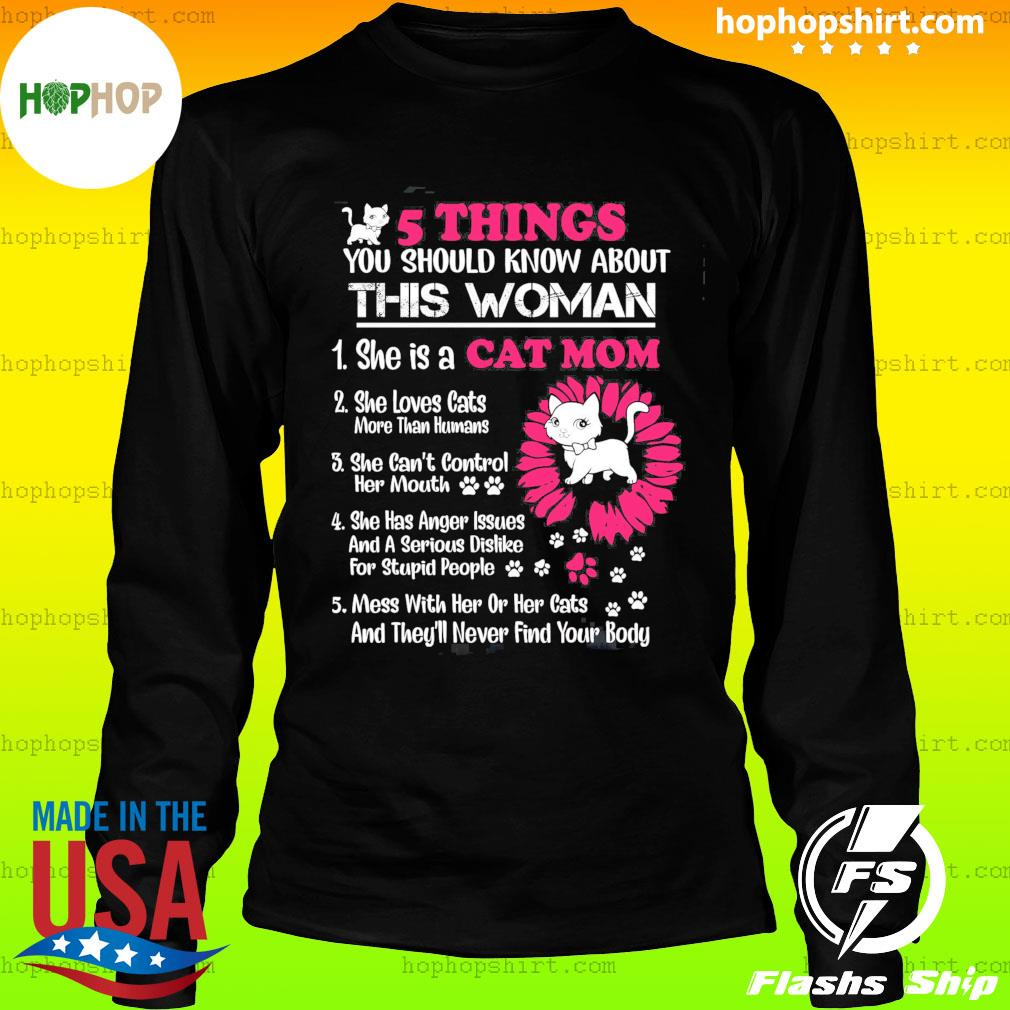 5 Things You Should Know About This Woman She Is A Cat Mom Shirt LongSleeve