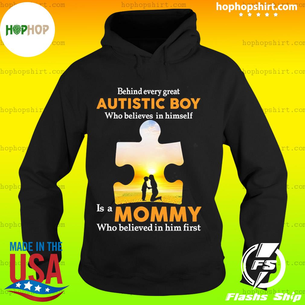 Behind Every Great Autistic Boy Who Believes In Himself Is A Mommy Shirt Hoodie