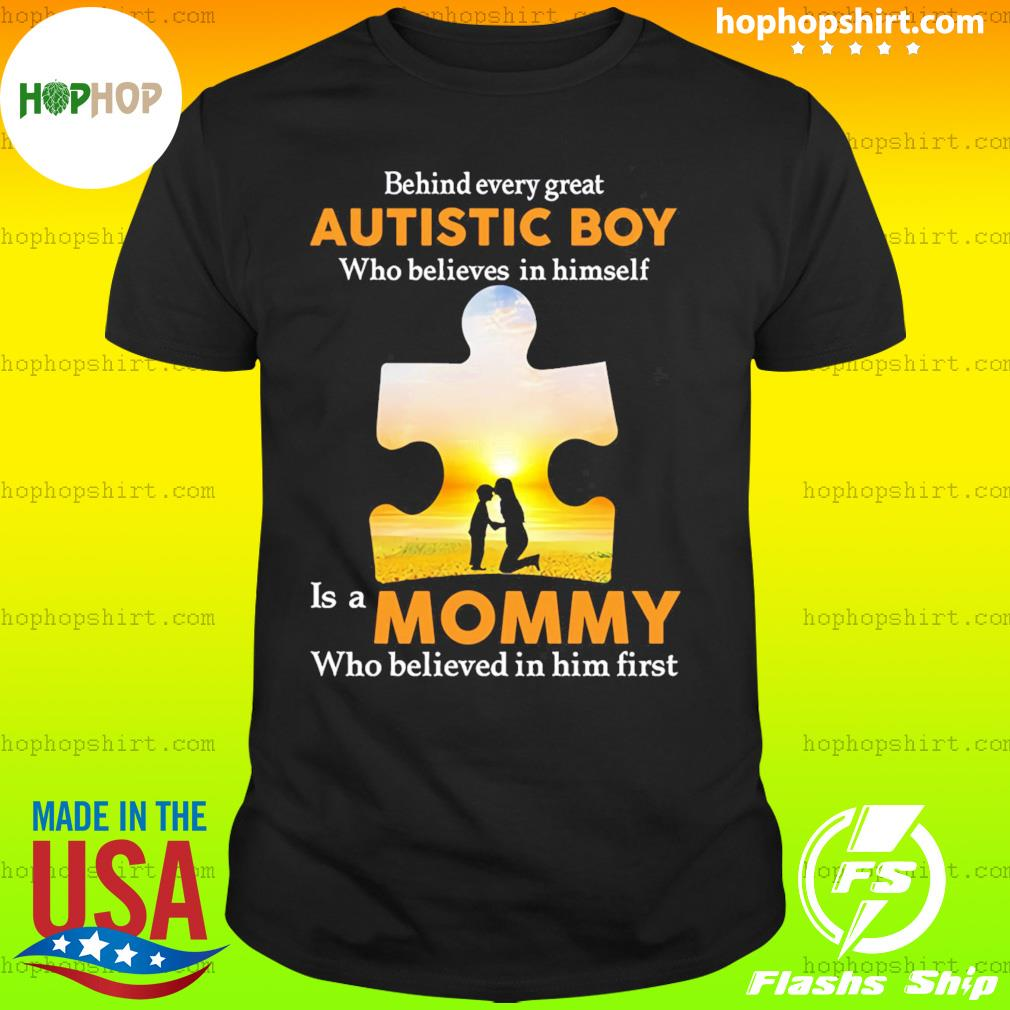 Behind Every Great Autistic Boy Who Believes In Himself Is A Mommy Shirt