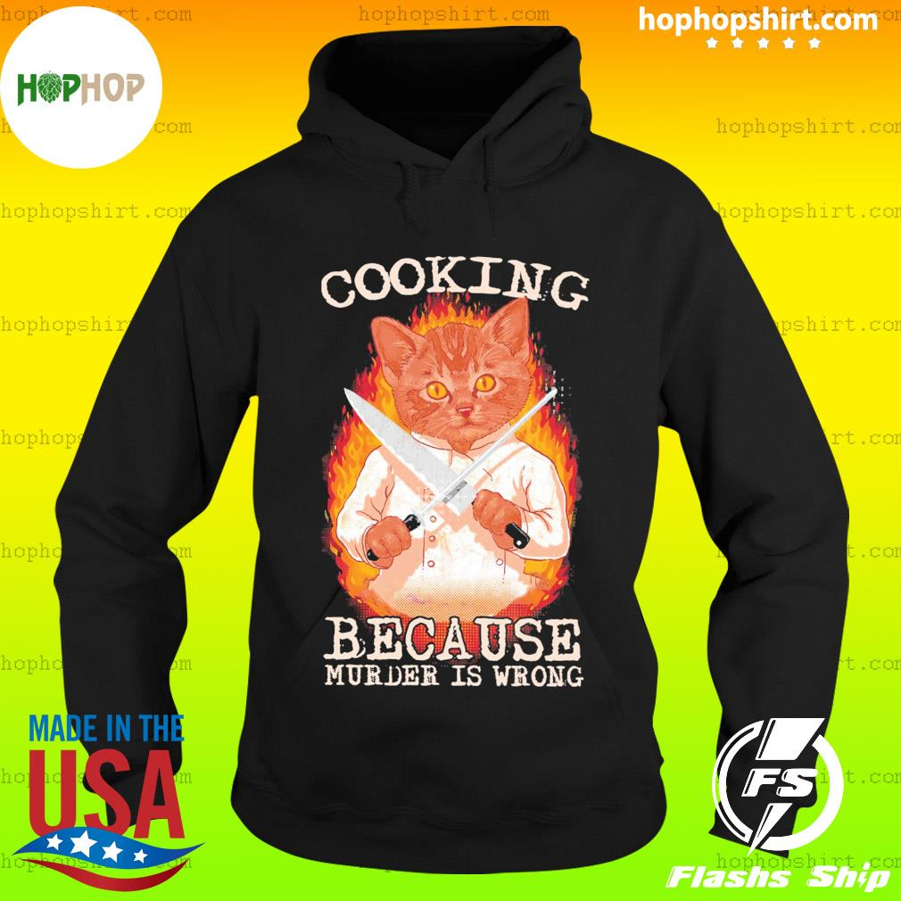 Cat Chef Cooking Because Murder Is Wrong Shirt Hoodie