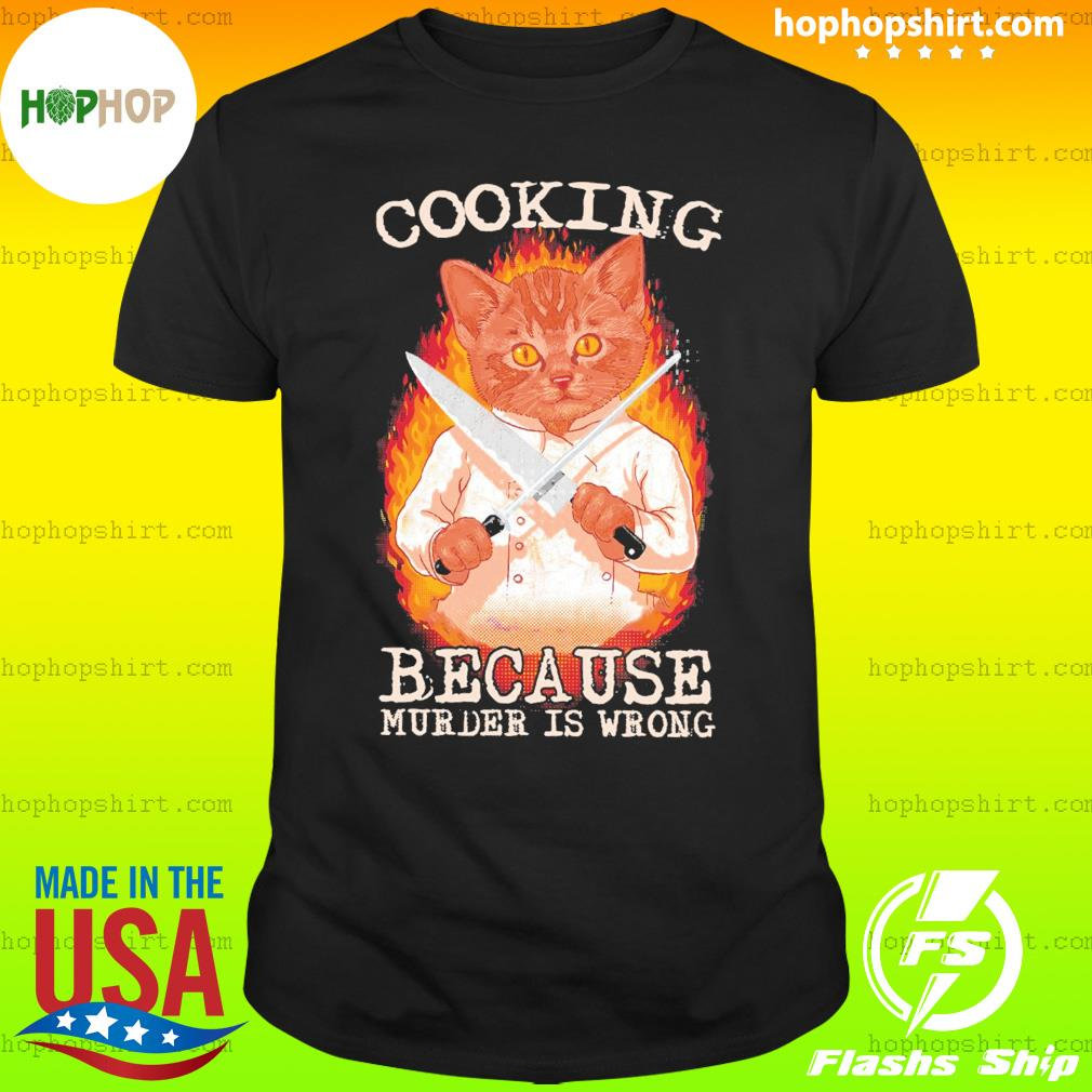 Cat Chef Cooking Because Murder Is Wrong Shirt