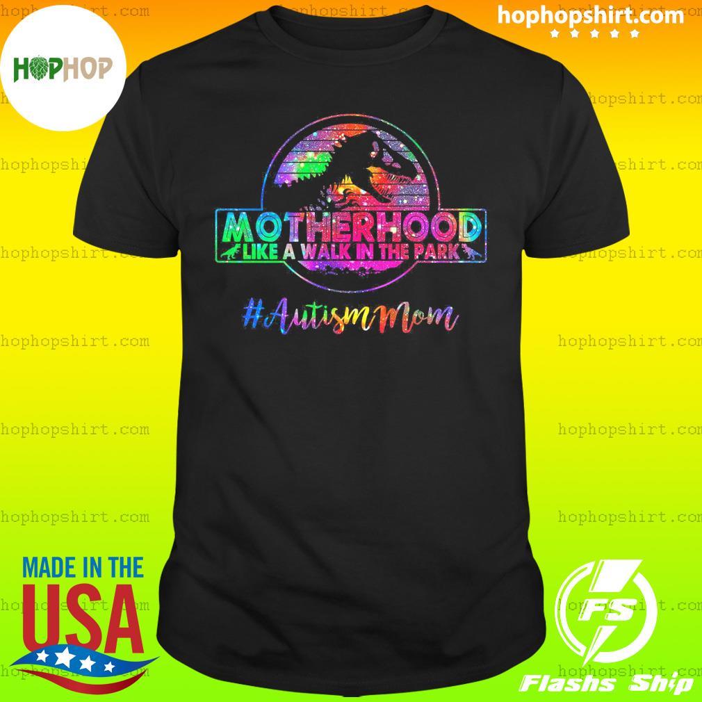 Dinosaur T-rex Motherhood Like A Walk In The Park Autism Mom Shirt