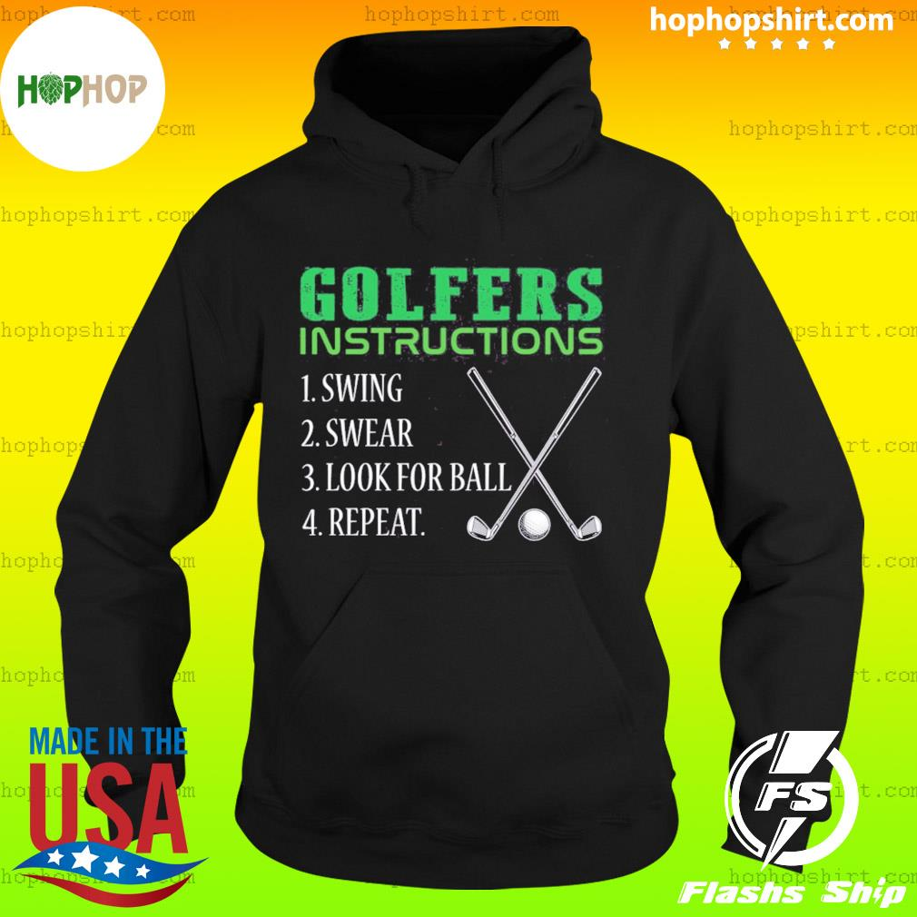 Golfers Instructions Swing Swear Look For Ball Repeat Shirt Hoodie