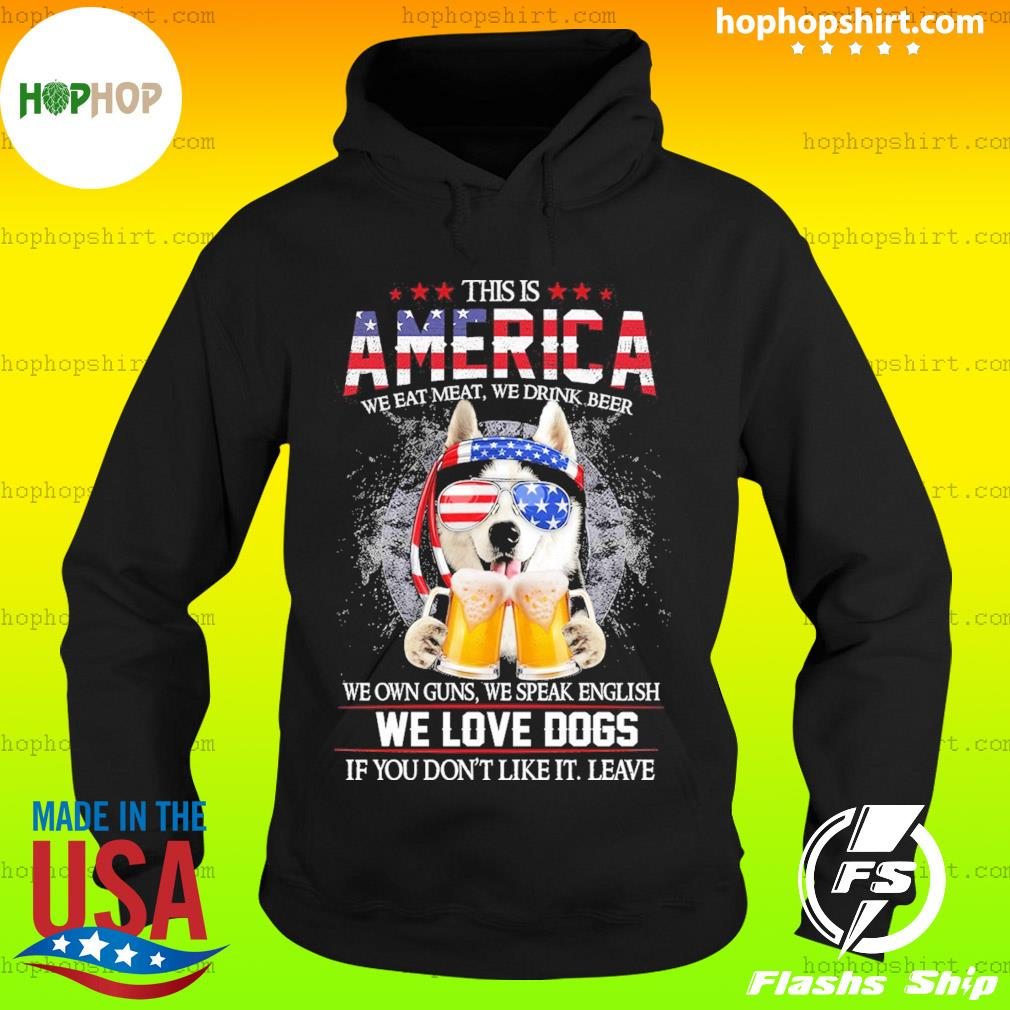 Husky Beer This Is America We Love Dogs If You Don't Like It Leave Shirt Hoodie