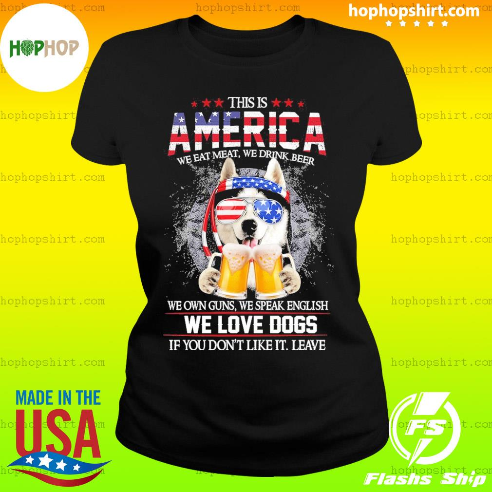 Husky Beer This Is America We Love Dogs If You Don't Like It Leave Shirt Ladies Tee