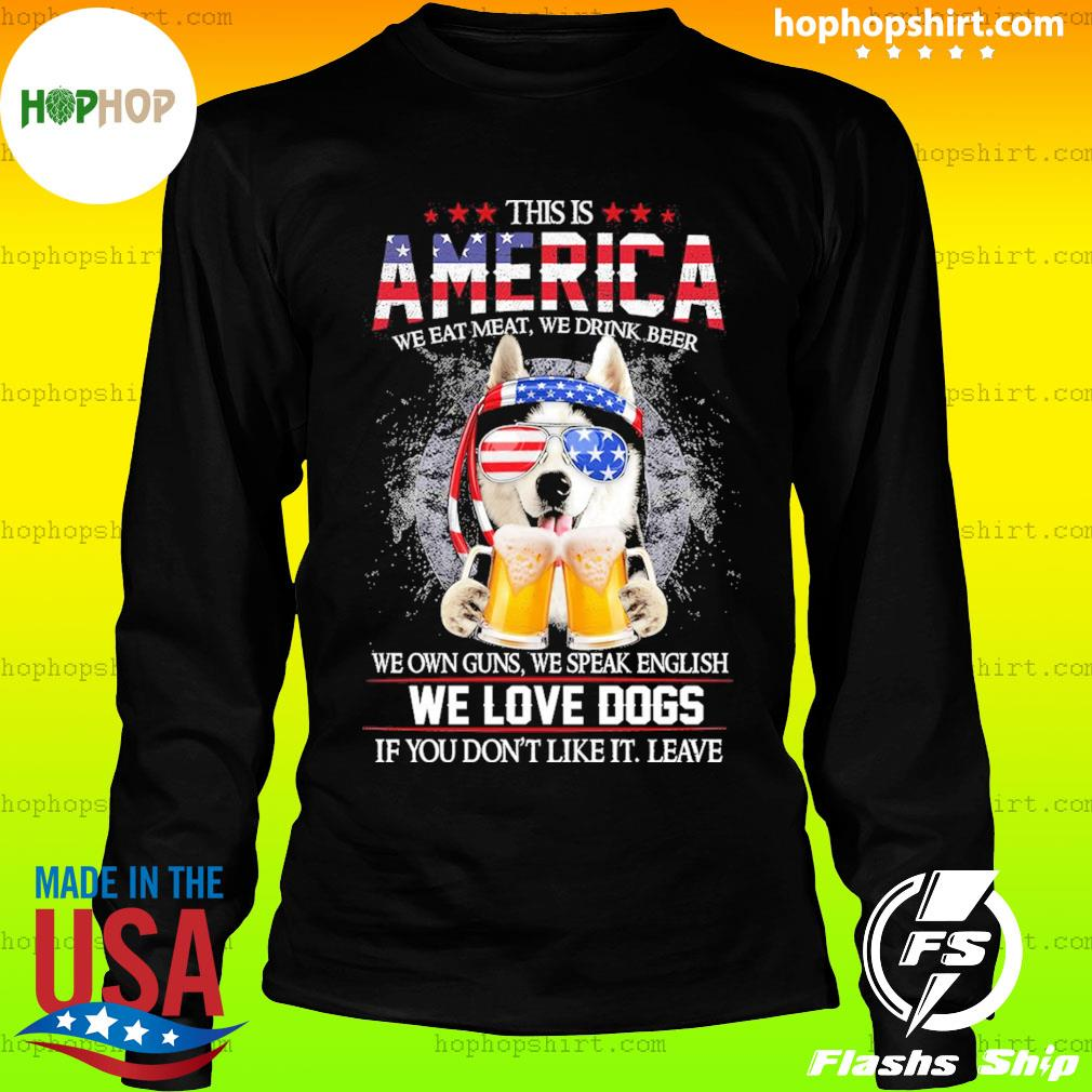 Husky Beer This Is America We Love Dogs If You Don't Like It Leave Shirt LongSleeve
