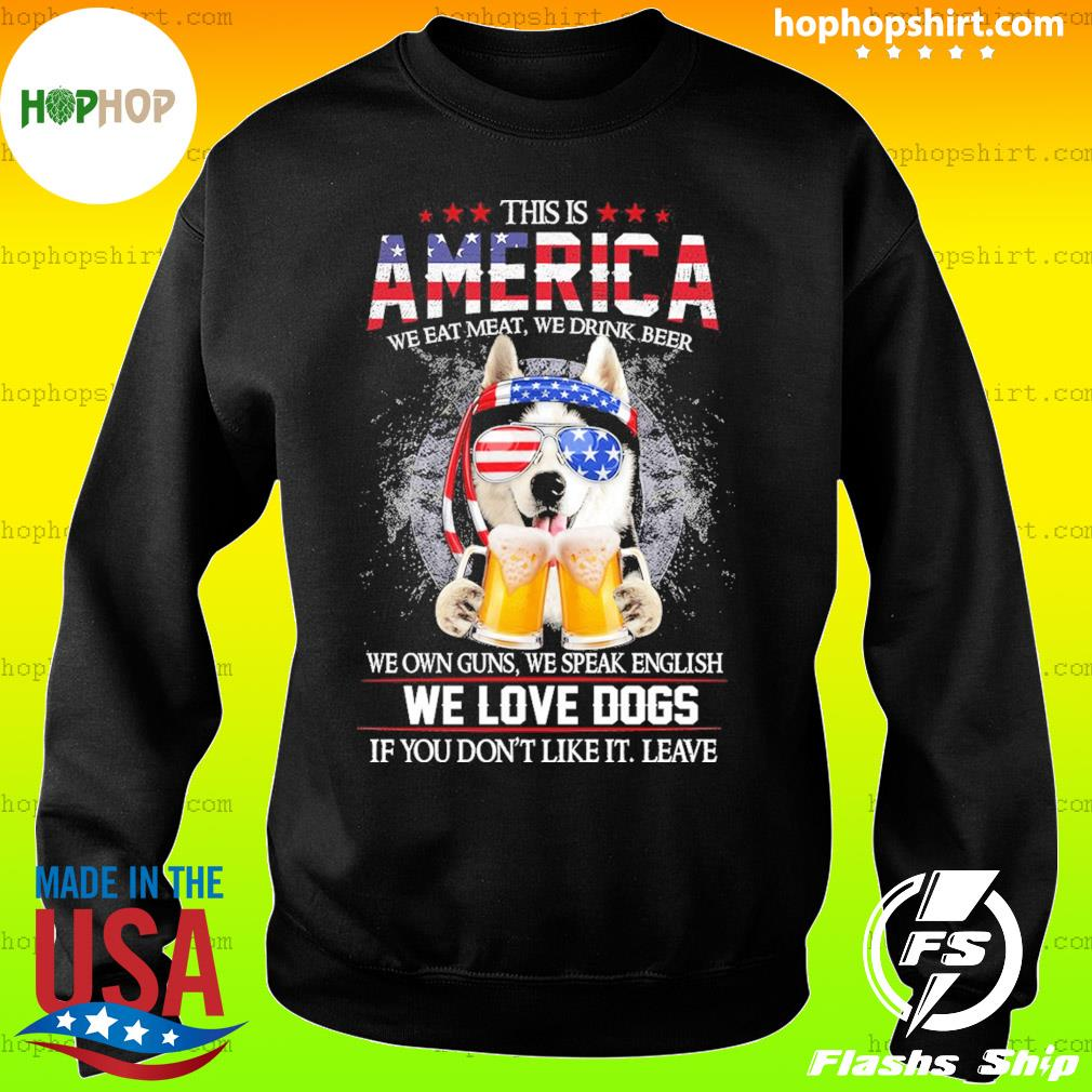 Husky Beer This Is America We Love Dogs If You Don't Like It Leave Shirt Sweater
