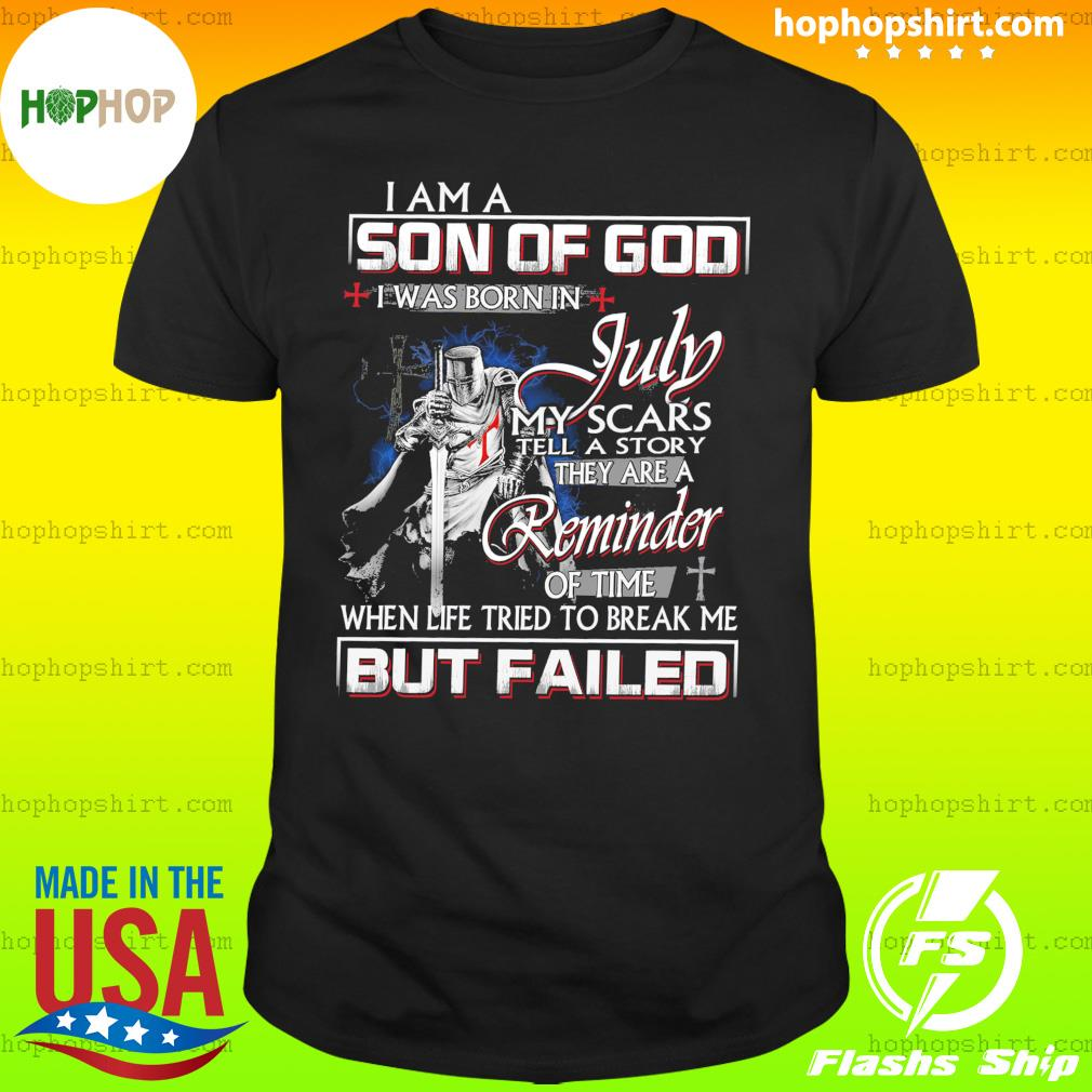 I Am A Son Of God I Was Born In July My Scars Tell A Story They Are A Reminder Shirt