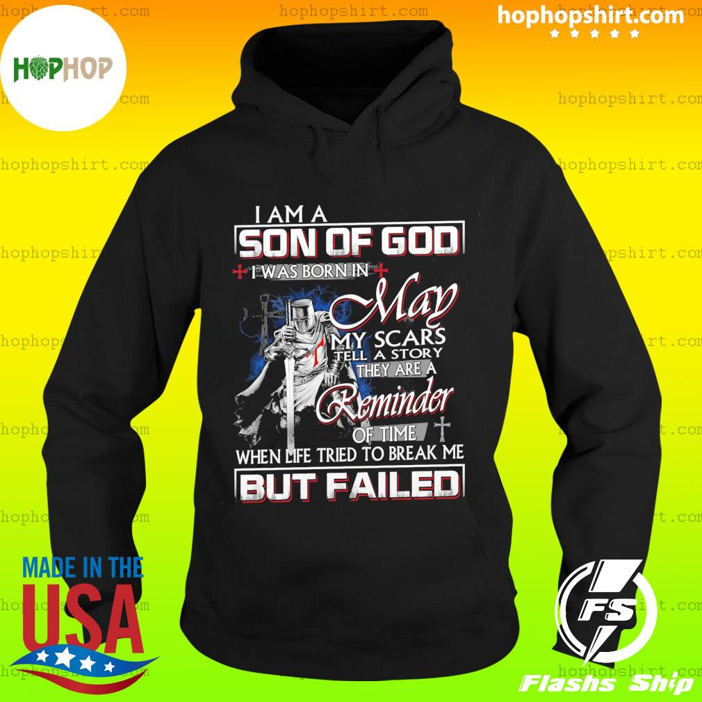 I Am A Son Of God I Was Born In May My Scars Tell A Story They Are A Reminder Shirt Hoodie