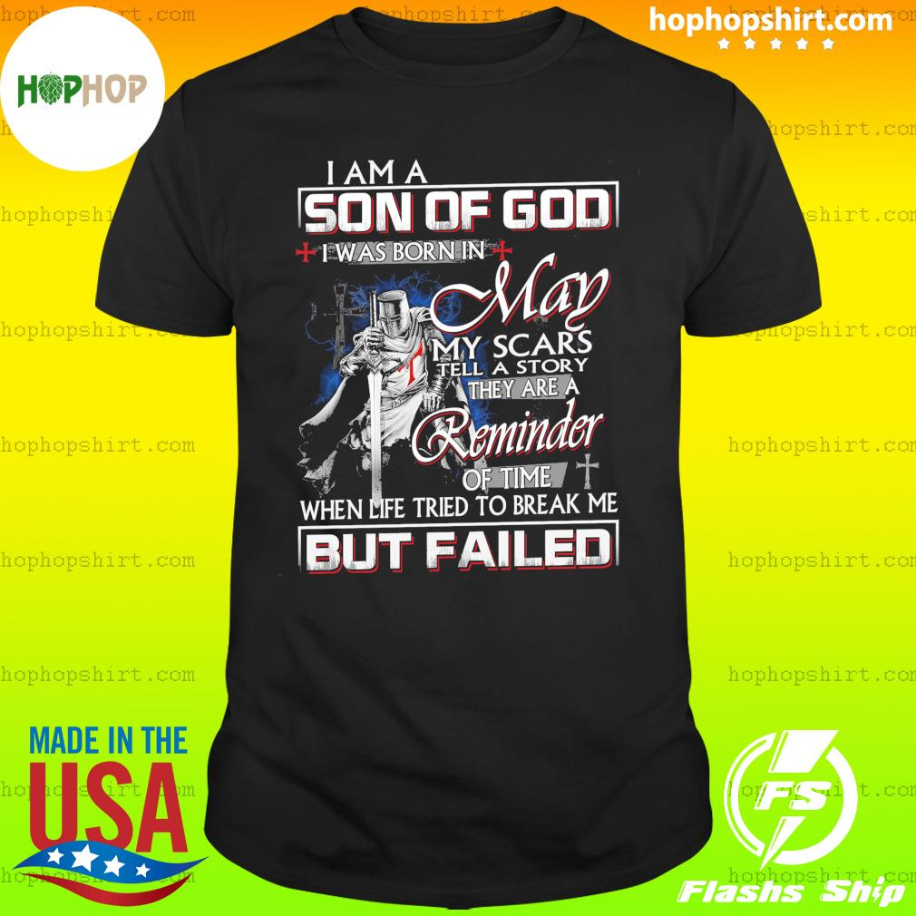I Am A Son Of God I Was Born In May My Scars Tell A Story They Are A Reminder Shirt
