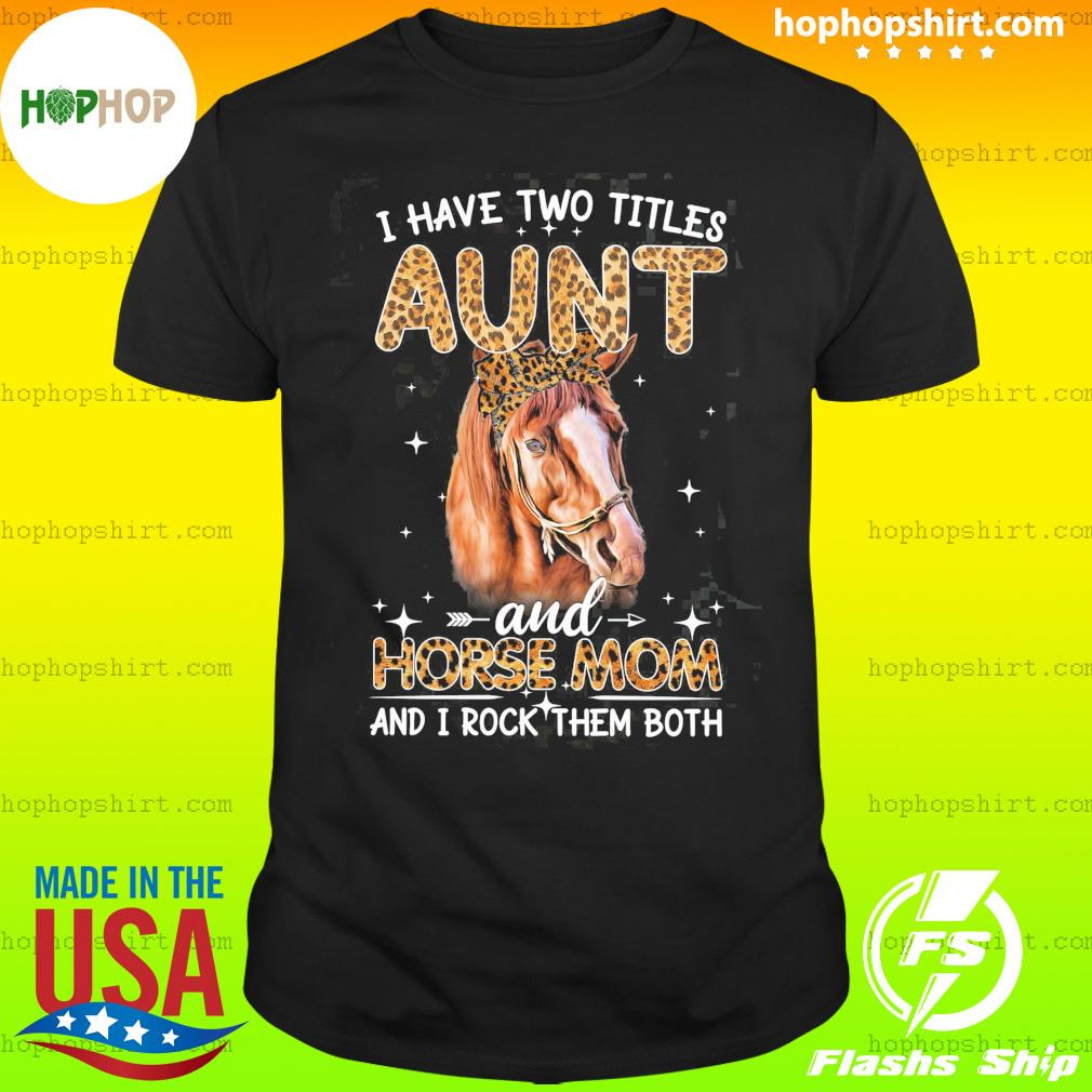 I Have Two Titles Aunt And Horse Mom And I Rock Them Both Shirt