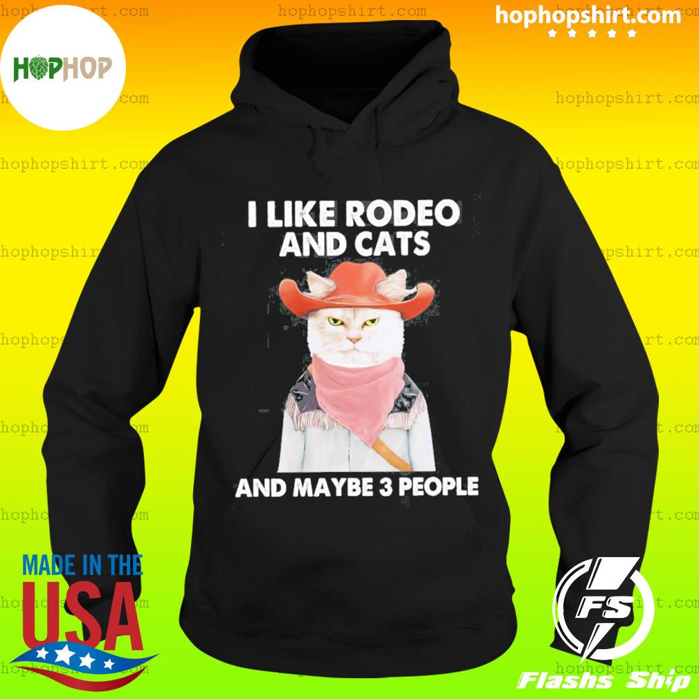 I Like Rodeo And Cats And Maybe 3 People Shirt Hoodie