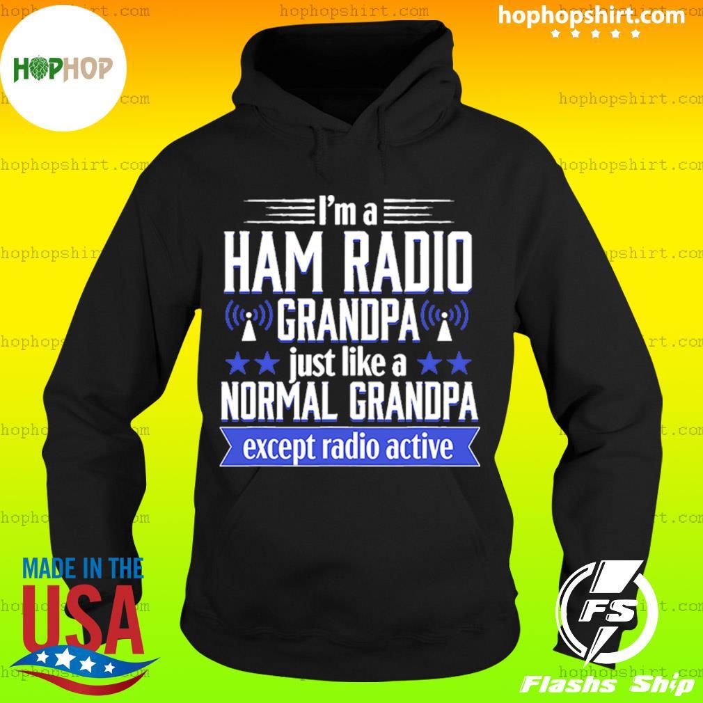 I'm A Ham Radio Grandpa Just Like A Normal Grandpa Except Radioactive Shirt Hoodie