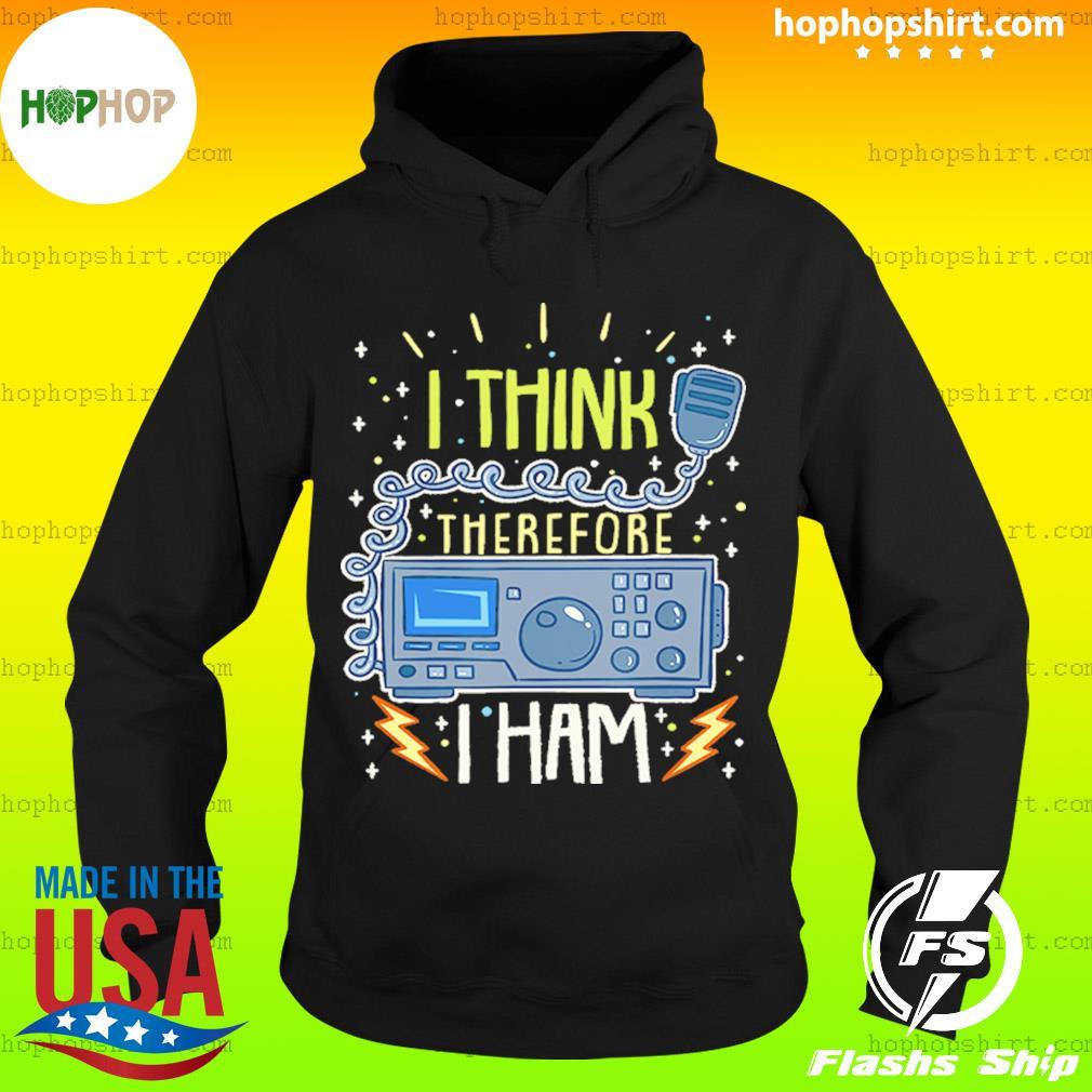 I Think Therefore I Ham Radio Shirt Hoodie