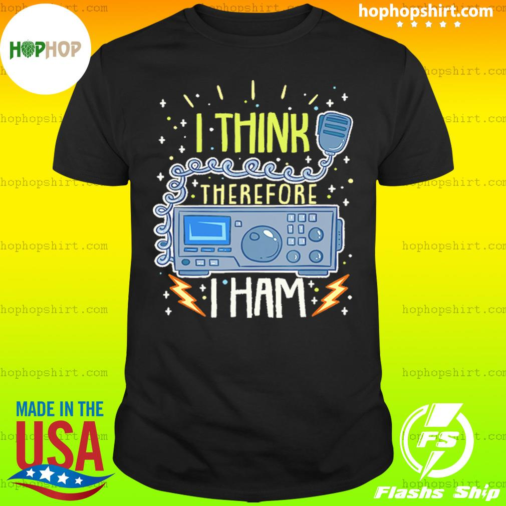 I Think Therefore I Ham Radio Shirt