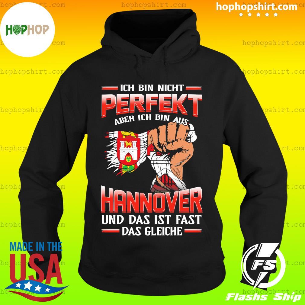 Ich Bin Nicht Perfekt Aber Ich Bin Aus Hannover Und Das Ist Fast Das Gleiche Shirt Hoodie
