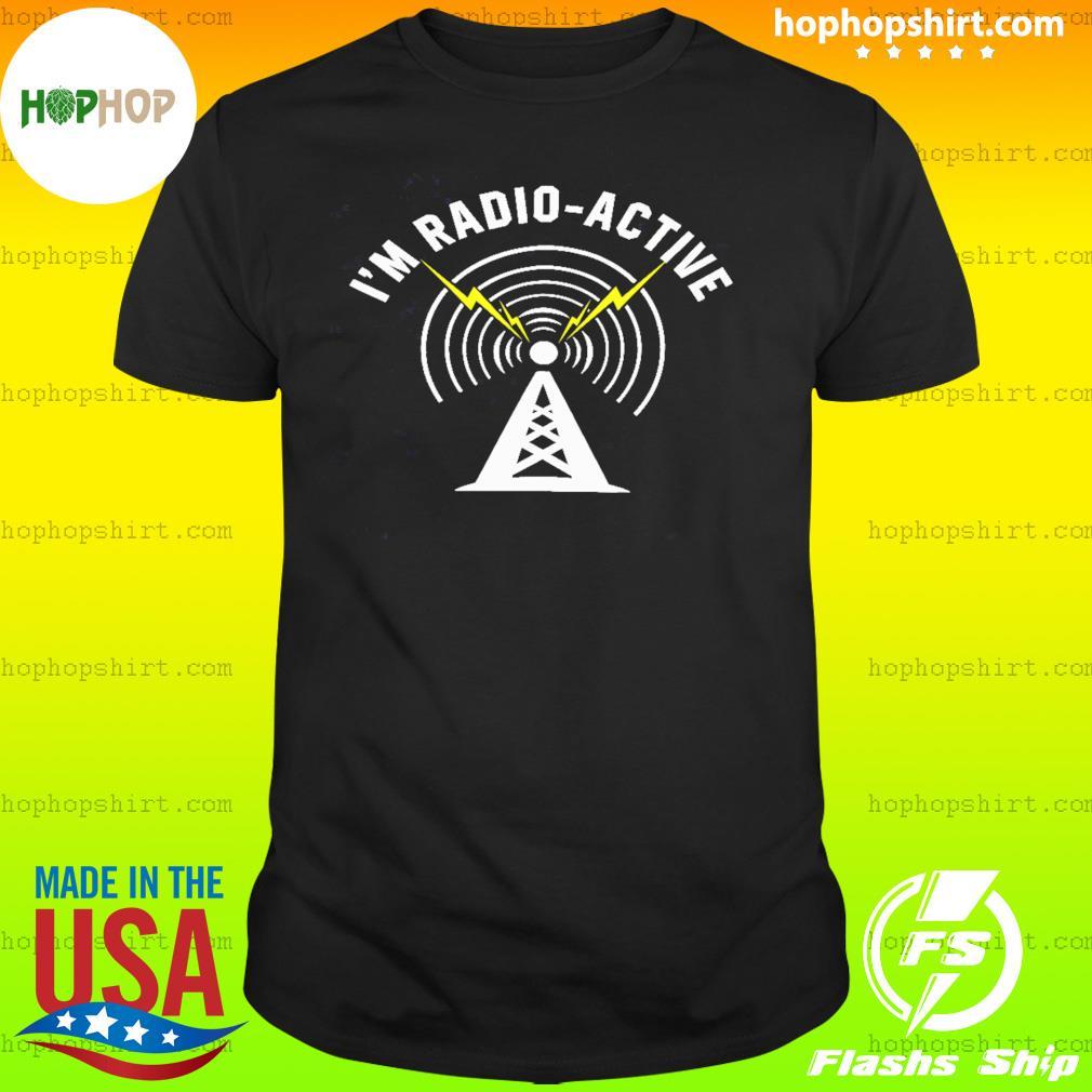 I'm Radio-Active With Tower Antenna Funny Ham Radio Shirt