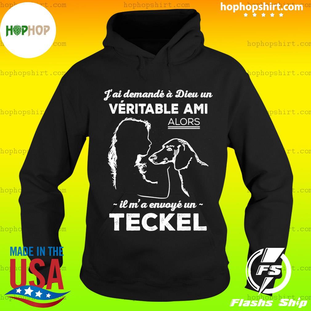 J'ai Demande A Dieu Un Veritable Ami Alors Il M' A Envoye Un Teckel Shirt Hoodie