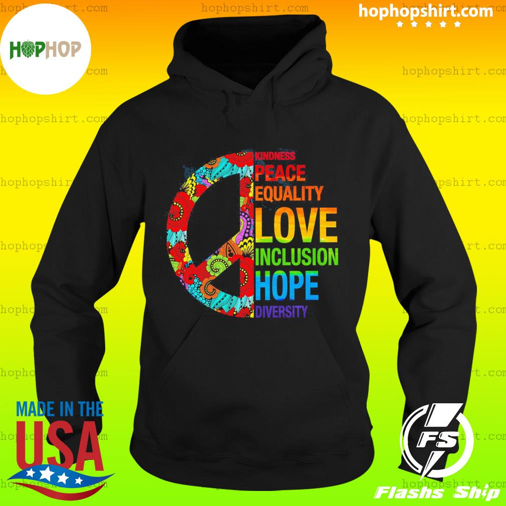 Kindness Peace Equality Love Inclusion Hope Diversity Shirt Hoodie