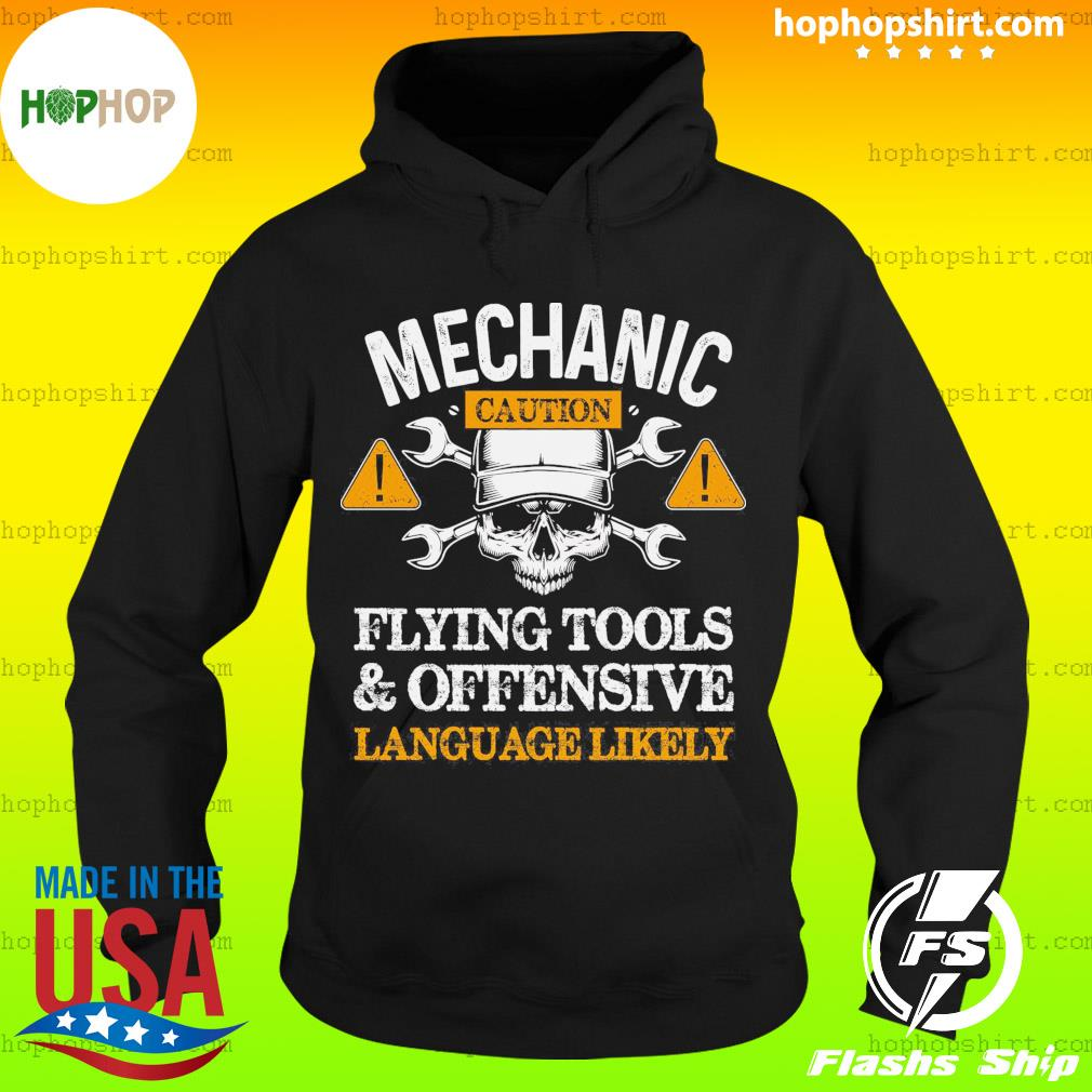Mechanic Caution Flying Tools And Offensive Language Likely Shirt Hoodie