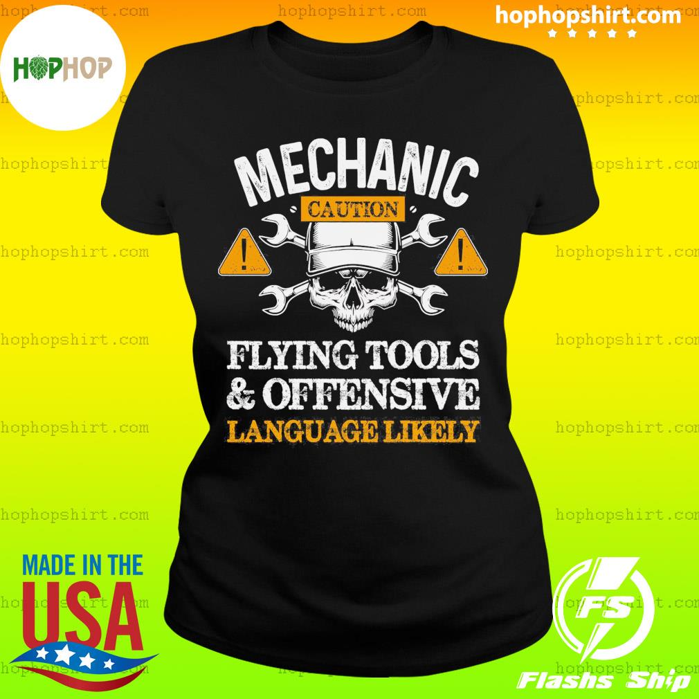 Mechanic Caution Flying Tools And Offensive Language Likely Shirt Ladies Tee