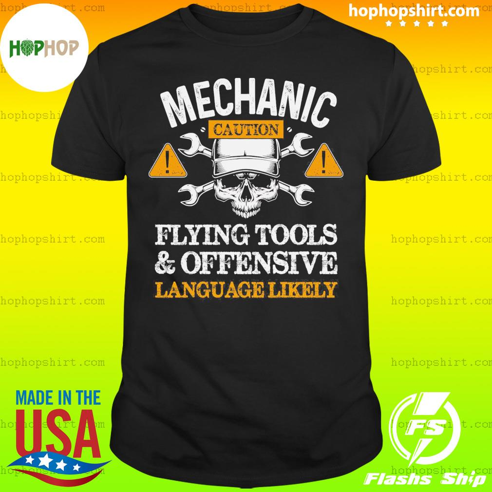 Mechanic Caution Flying Tools And Offensive Language Likely Shirt