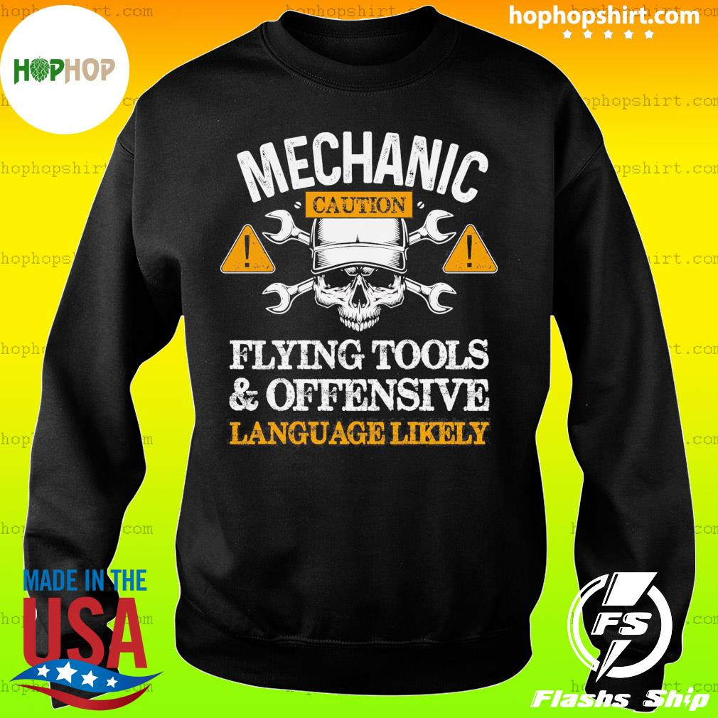 Mechanic Caution Flying Tools And Offensive Language Likely Shirt Sweater