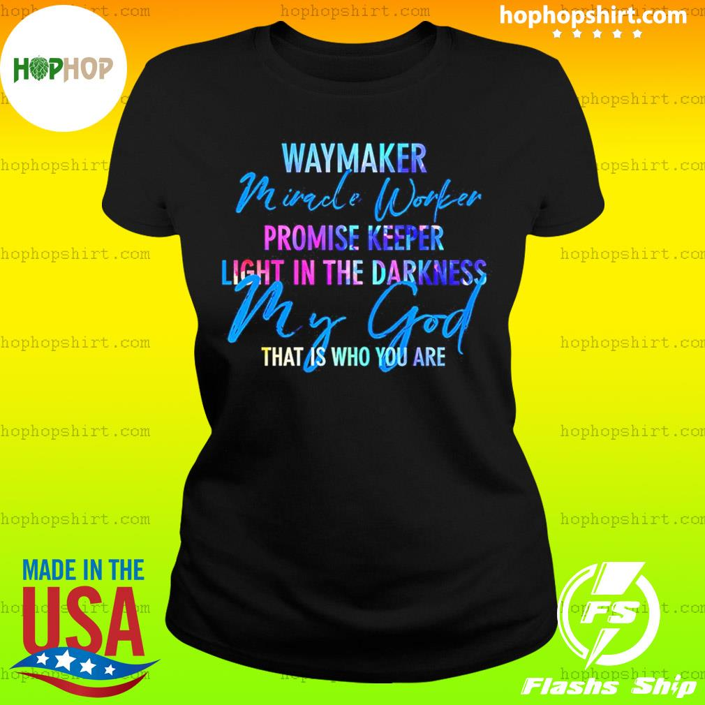 Way Maker Miracle Worker Promise Keeper Light In The D My God T-Shirt Ladies Tee