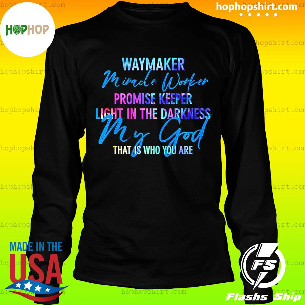Way Maker Miracle Worker Promise Keeper Light In The D My God T-Shirt LongSleeve