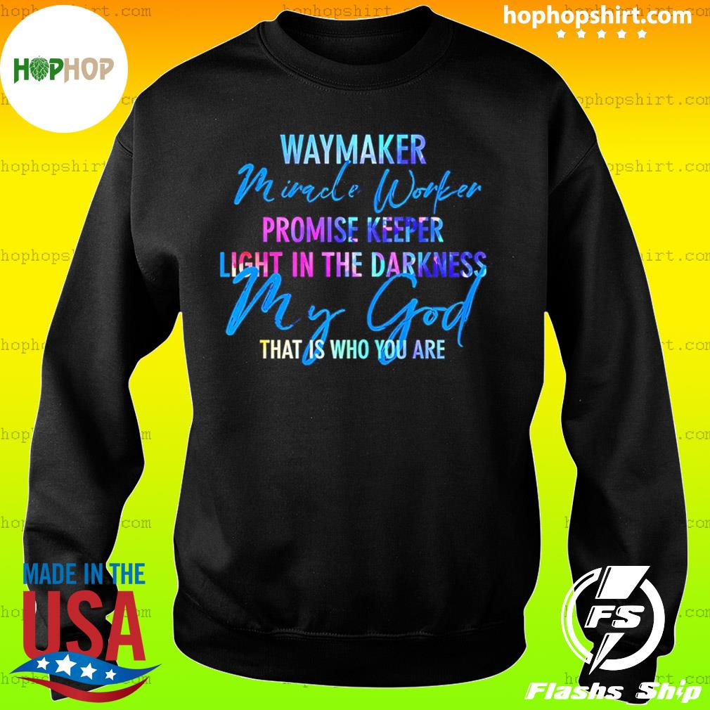 Way Maker Miracle Worker Promise Keeper Light In The D My God T-Shirt Sweater