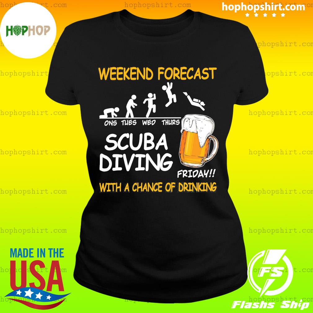 Weekend Forecast One Tues Web Thurs Scuba Diving Friday With Achance Of Drinking Beer Shirt Ladies Tee