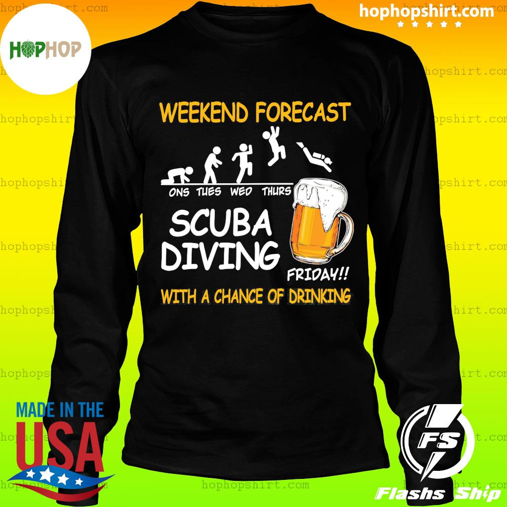 Weekend Forecast One Tues Web Thurs Scuba Diving Friday With Achance Of Drinking Beer Shirt LongSleeve