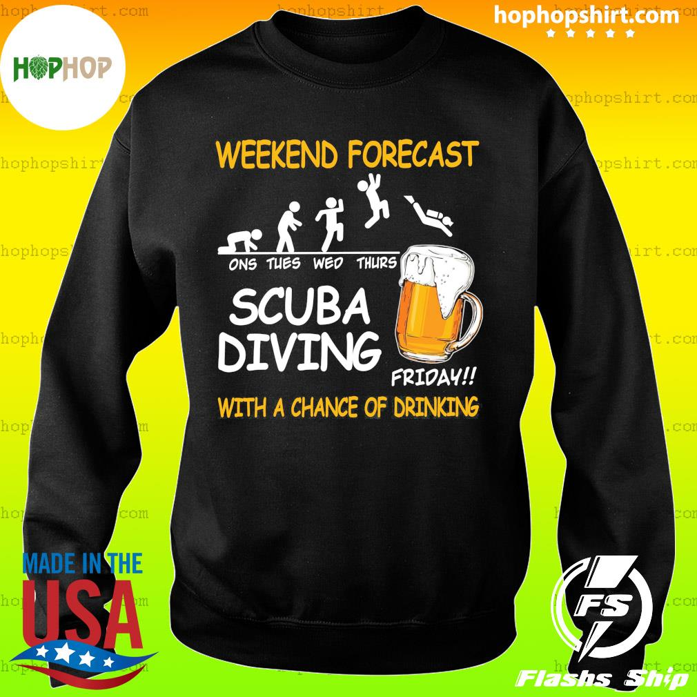 Weekend Forecast One Tues Web Thurs Scuba Diving Friday With Achance Of Drinking Beer Shirt Sweater