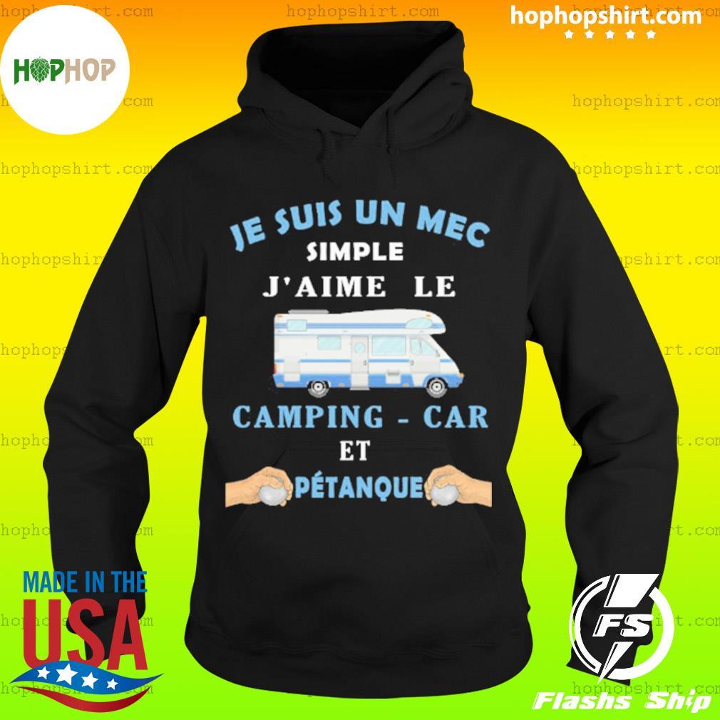 Je Suis Un Mec Simple J'aime Le Camping-car Et Petanque Shirt Hoodie