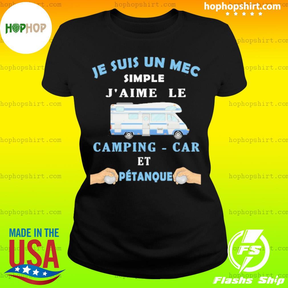 Je Suis Un Mec Simple J'aime Le Camping-car Et Petanque Shirt Ladies Tee