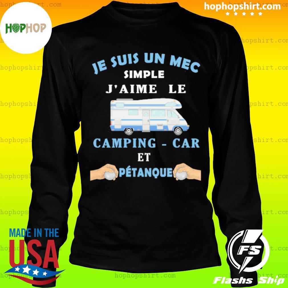 Je Suis Un Mec Simple J'aime Le Camping-car Et Petanque Shirt LongSleeve