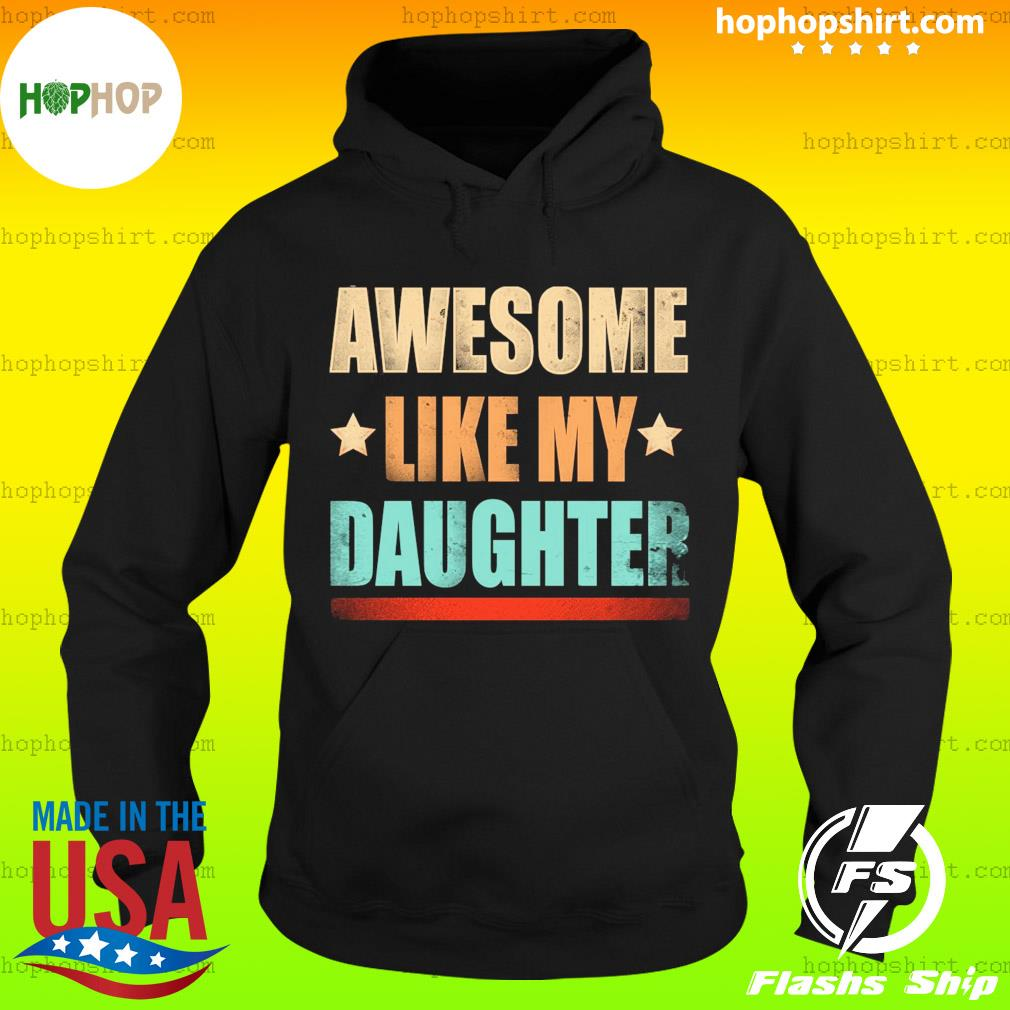 Awesome Like My Daughter Vintage Shirt Hoodie